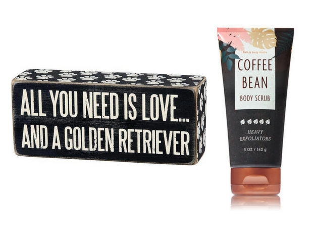 Coffee bean body scrub from Bath and Body Works and All you need is love and a golden retriever sign from Amazon Primitives By Kathy